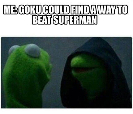 Meme Creator - Funny Me: Goku could find a way to beat