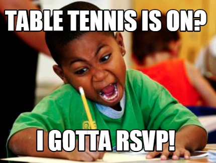 Meme Creator Table Tennis Is On I Gotta Rsvp Meme
