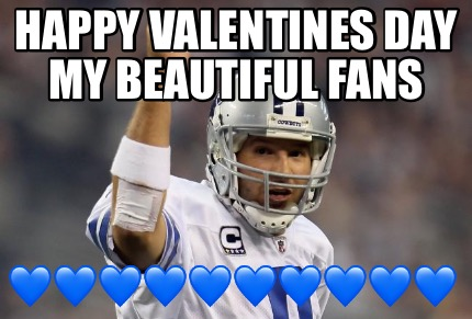 Meme Creator Funny Happy Valentines Day My Beautiful Fans
