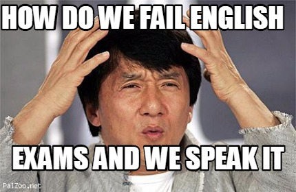 how-do-we-fail-english-exams-and-we-speak-it