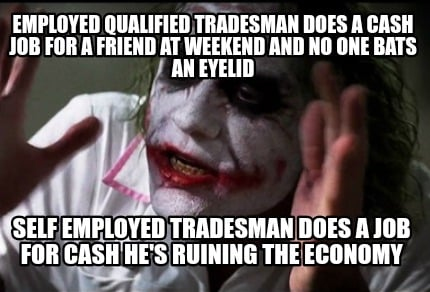 Meme Creator Employed Qualified Tradesman Does A Cash