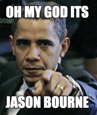 Meme Creator Funny Oh My God Its Jason Bourne Meme Generator At