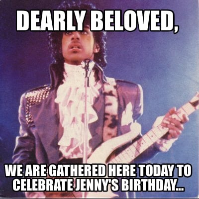 dearly-beloved-we-are-gathered-here-today-to-celebrate-jennys-birthday