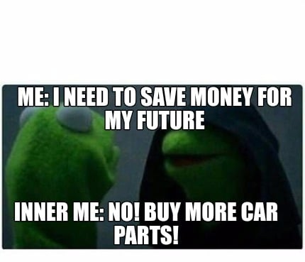 Meme Creator Funny Me I Need To Save Money For My Future Inner Me