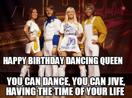 happy-birthday-dancing-queen-you-can-dance-you-can-jive-having-the-time-of-your-