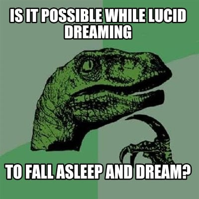 Meme Creator Funny Is It Possible While Lucid Dreaming To Fall