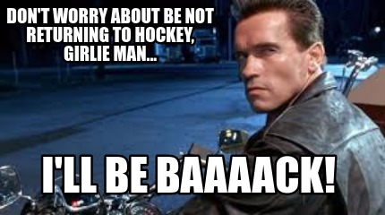 Meme Creator Funny Dont Worry About Be Not Returning To Hockey