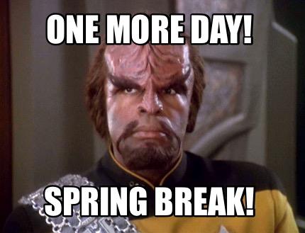 Meme Creator Funny One More Day Spring Break Meme Generator At