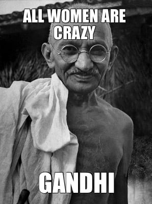 all-women-are-crazy-gandhi