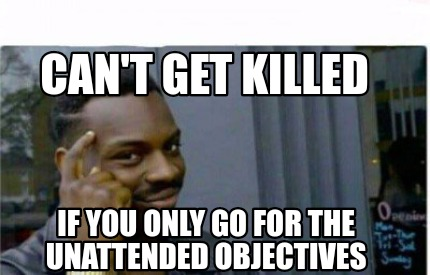 cant-get-killed-if-you-only-go-for-the-unattended-objectives