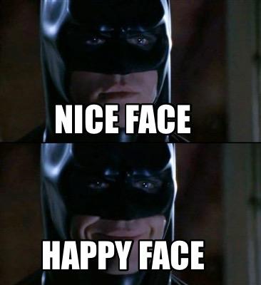 Meme Creator Funny Nice Face Happy Face Meme Generator At