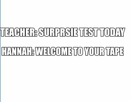 teacher-surprsie-test-today-hannah-welcome-to-your-tape