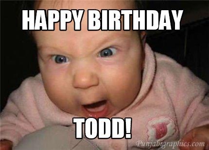 4524444 meme creator happy birthday todd! meme generator at memecreator org!