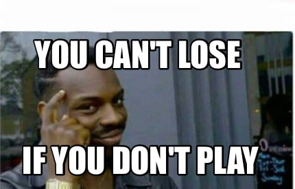 you-cant-lose-if-you-dont-play