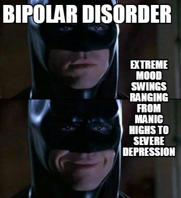 Meme Creator - Funny bipolar disorder Extreme mood swings ...