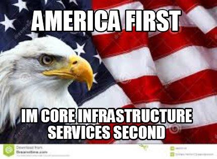 Meme Creator - America First IM Core Infrastructure ...