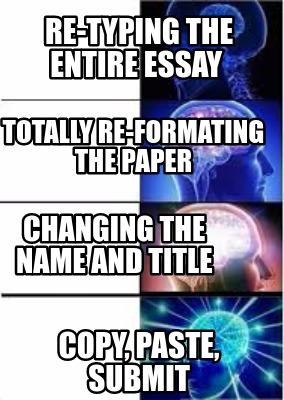 Meme Creator - Funny Re-typing the entire essay copy, paste