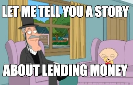 let-me-tell-you-a-story-about-lending-money
