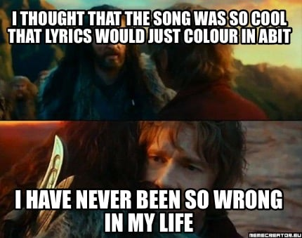 Meme Creator - Funny I thought that the song was so cool