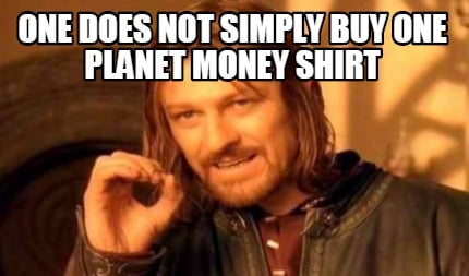 meme creator one does not simply buy one planet money. Black Bedroom Furniture Sets. Home Design Ideas