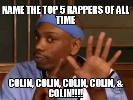 name-the-top-5-rappers-of-all-time-colin-colin-colin-colin-colin