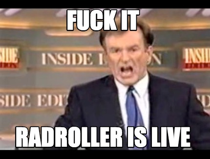 fuck-it-radroller-is-live