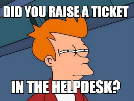 did-you-raise-a-ticket-in-the-helpdesk