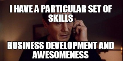 i-have-a-particular-set-of-skills-business-development-and-awesomeness