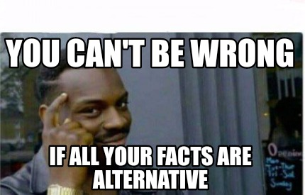 Meme Creator - Funny You can't be wrong If all your facts ...