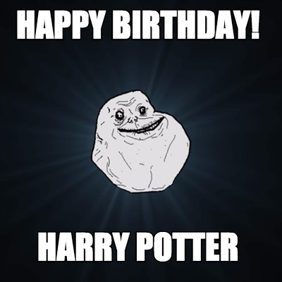 Forever Alone Meme Generator Happy Birthday Harry Potter