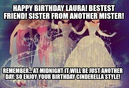 happy-birthday-laura-bestest-friend-sister-from-another-mister-remember...-at-mi