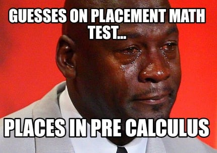 Meme Creator - Funny Guesses on placement math test