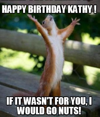 Meme Creator Funny Happy Birthday Kathy If It Wasnt For You I