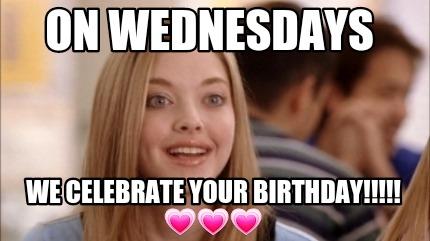 On Wednesdays We Celebrate Your Birthday