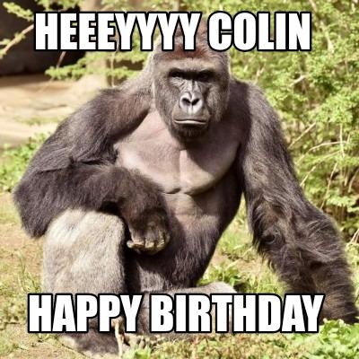 Heeeyyyy Colin Happy Birthday