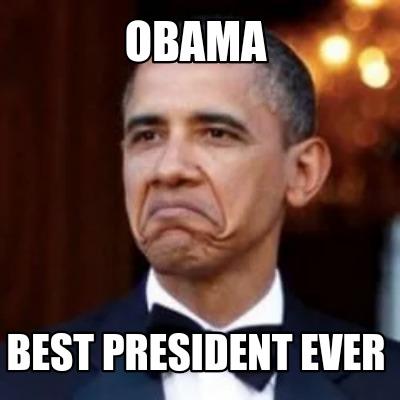 meme creator funny obama best president ever meme