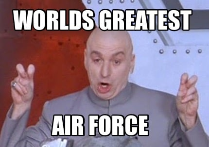 Meme Creator - Funny Worlds greatest Air Force Meme ...