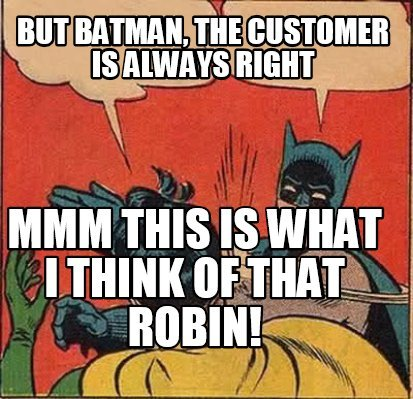4586477 meme creator but batman, the customer is always right mmm this is