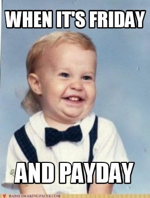 when-its-friday-and-payday