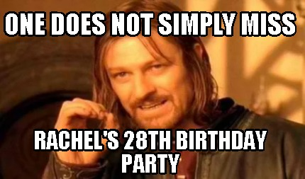 Meme Creator Funny One Does Not Simply Miss Rachel S 28th Birthday