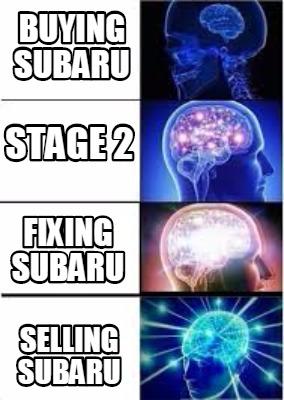 Meme Creator Funny Buying Subaru Selling Subaru Stage 2 Fixing Subaru Meme Generator At Memecreator Org
