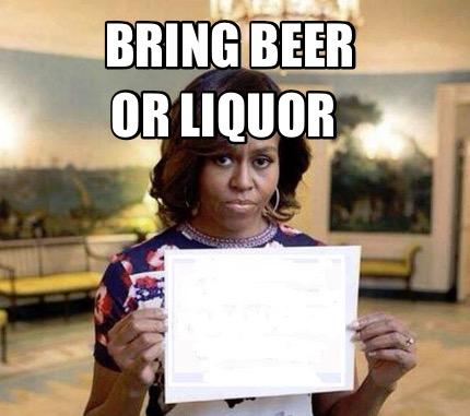 Meme Creator - Funny Bring beer Or liquor Meme Generator ...