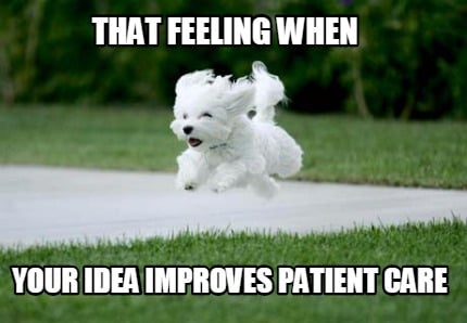 that-feeling-when-your-idea-improves-patient-care