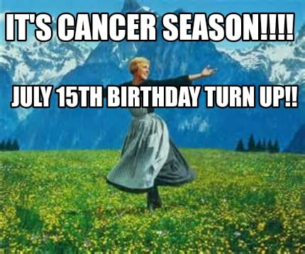its-cancer-season-july-15th-birthday-turn-up