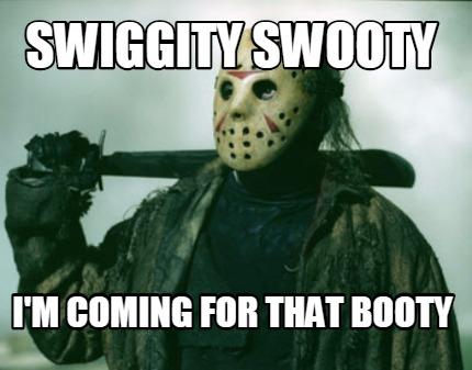 Meme Creator Funny Swiggity Swooty I M Coming For That Booty Meme Generator At Memecreator Org I am coming for that booty. meme creator funny swiggity swooty i