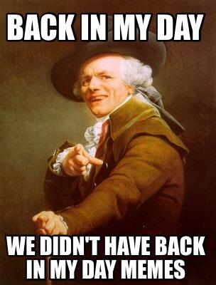 Joseph Ducreux Meme Generator Back In My Day