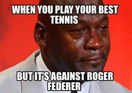 when-you-play-your-best-tennis-but-its-against-roger-federer
