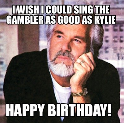i-wish-i-could-sing-the-gambler-as-good-as-kylie-happy-birthday