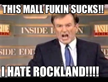 this-mall-fukin-sucks-i-hate-rockland