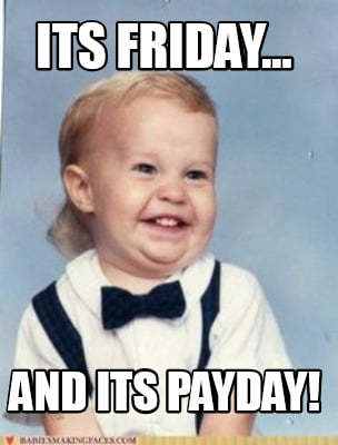 its-friday...-and-its-payday